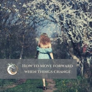 How to Move Forward When Things Change