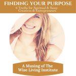 Finding Your Purpose - 6 Truths for Sassy & Spiritual Creatives & Entrepreneurs