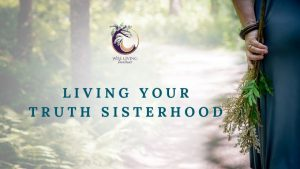 Living Your Truth Sisterhood